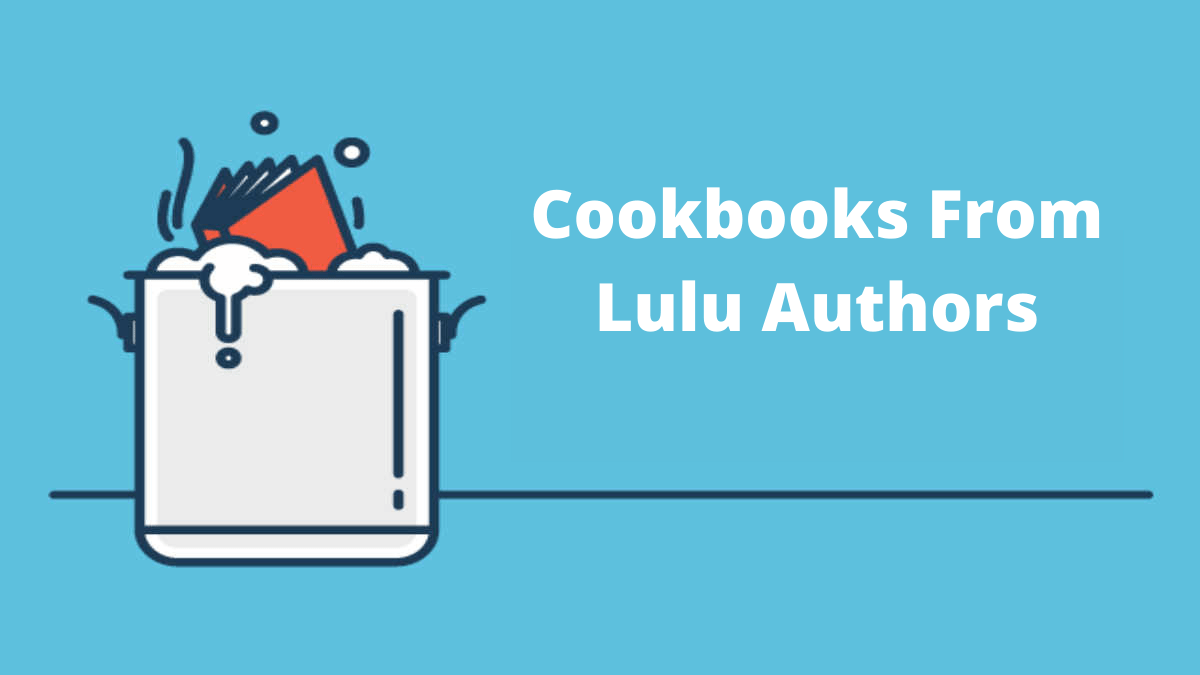 Cookbooks From Lulu Authors