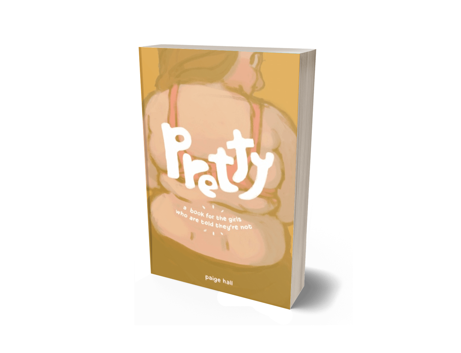 Pretty: A Book for the Girls Who Are Told They're Not