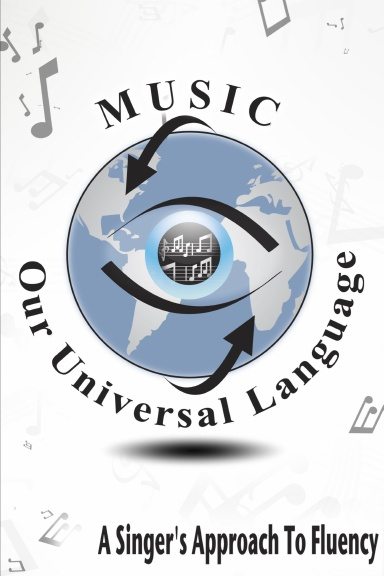 Music: Our Universal Language-A Singer's Approach To Fluency
