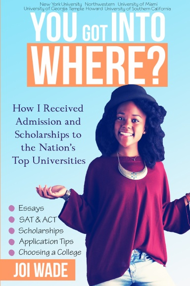 You Got Into Where?: How I Received Admission and Scholarships to the Nation's Top Universities