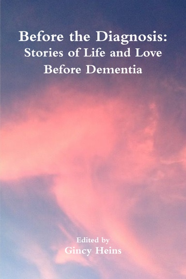 Before the Diagnosis: Stories of Life and Love Before Dementia