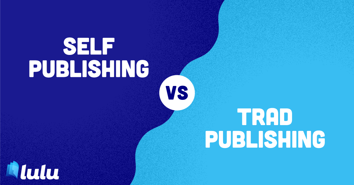 Self-Publishing Vs. Traditional Publishing: A Comparison