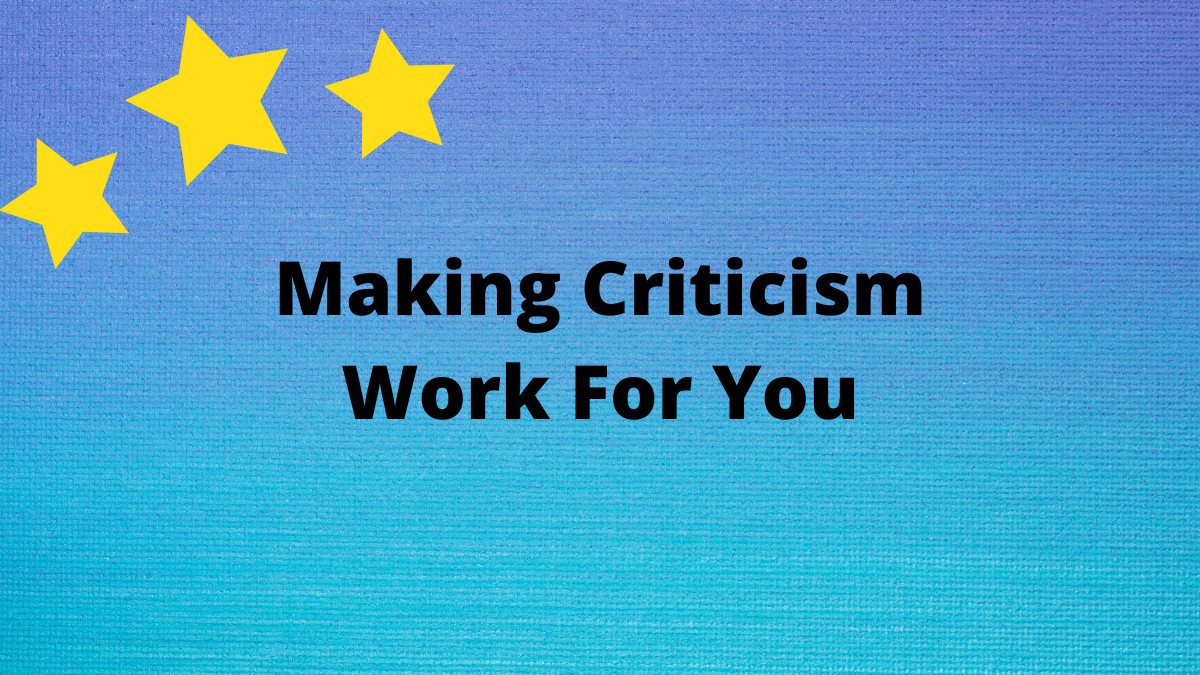 Making Criticism Work For You